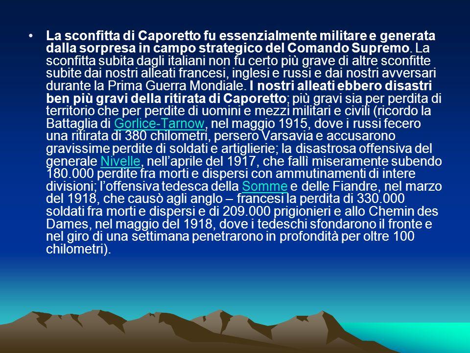 La sconfitta di Caporetto fu essenzialmente militare e generata dalla sorpresa in campo strategico del Comando Supremo.