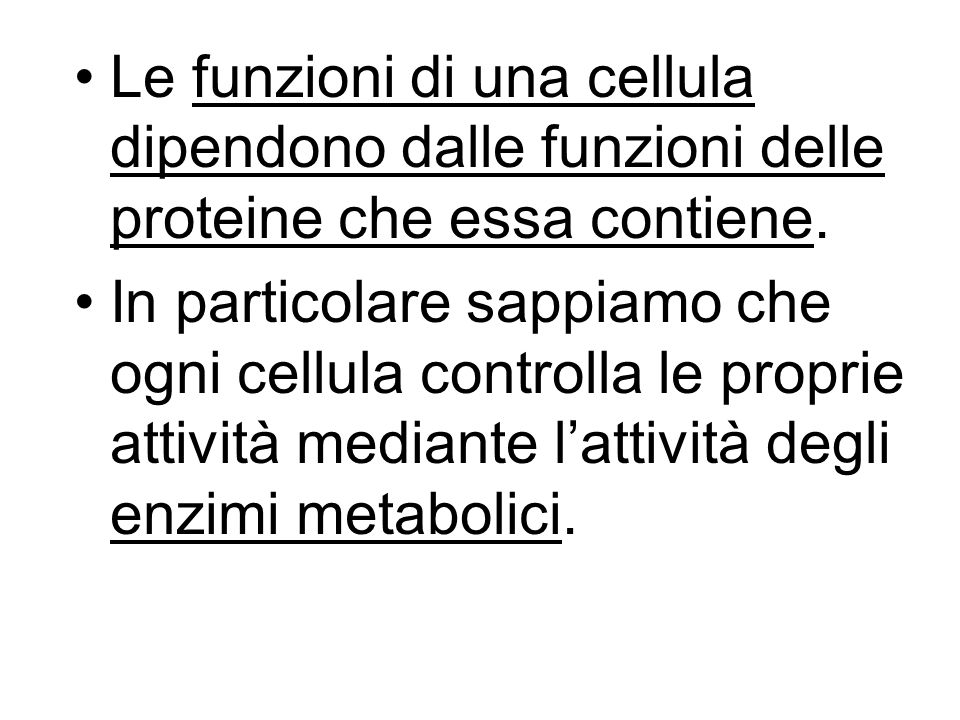 Le funzioni di una cellula dipendono dalle funzioni delle proteine che essa contiene.