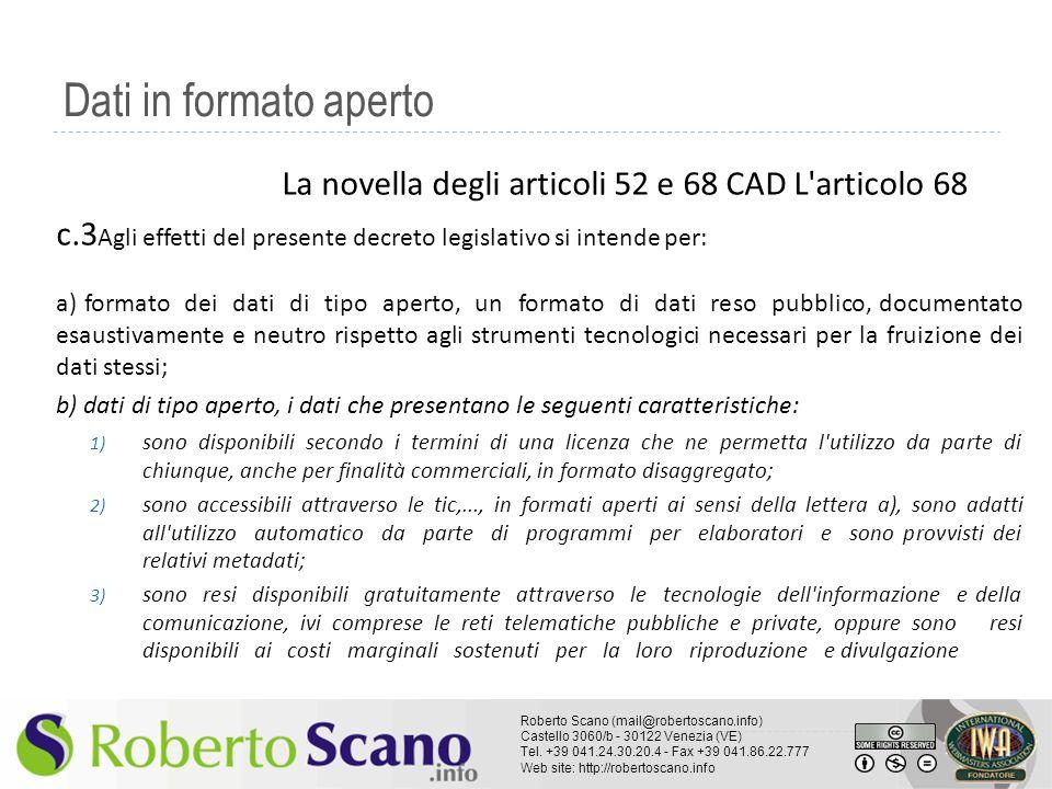 Dati in formato aperto La novella degli articoli 52 e 68 CAD L articolo 68 c.3Agli effetti del presente decreto legislativo si intende per:
