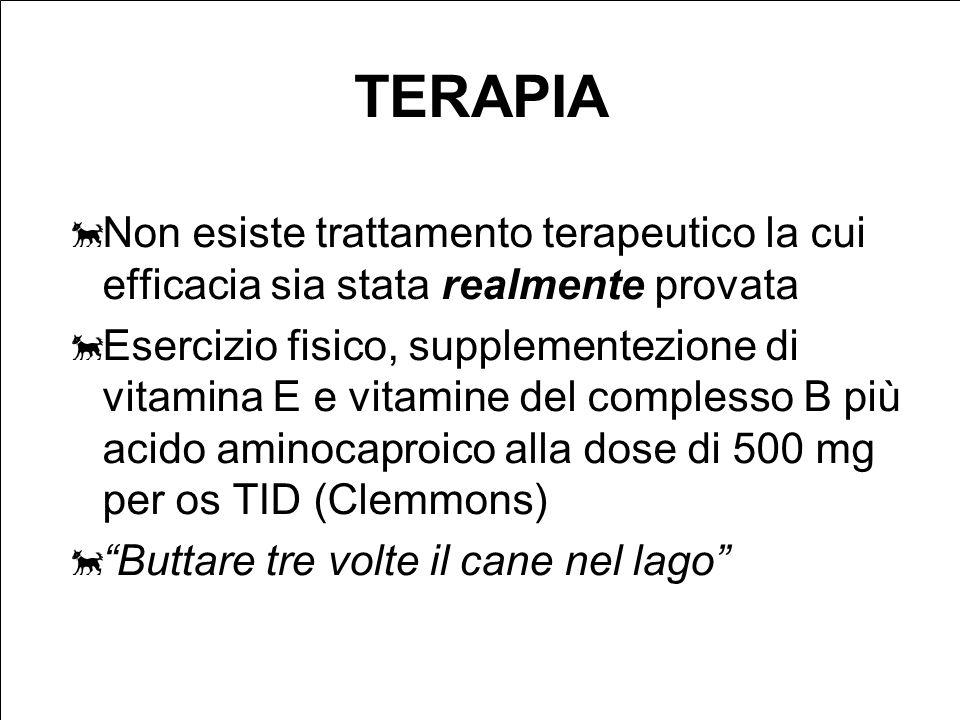 TERAPIA Non esiste trattamento terapeutico la cui efficacia sia stata realmente provata.