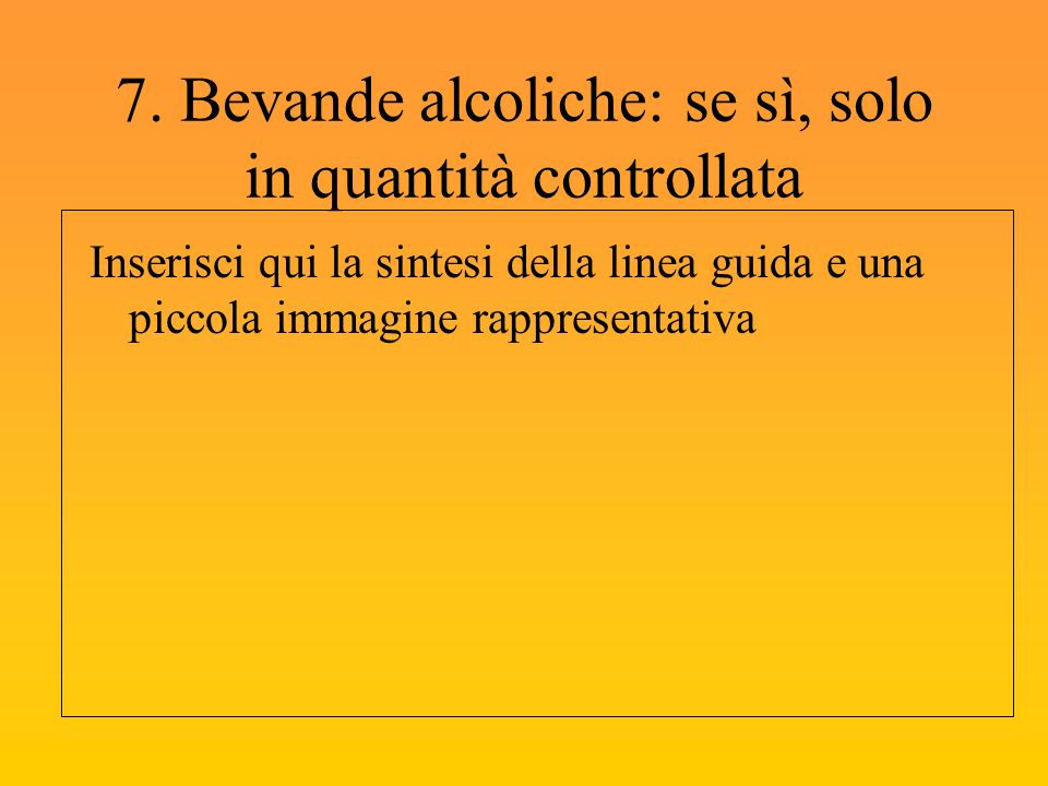 7. Bevande alcoliche: se sì, solo in quantità controllata