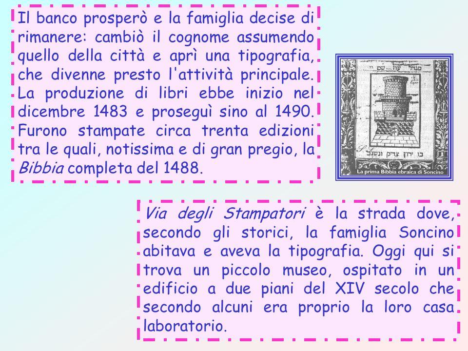 Il banco prosperò e la famiglia decise di rimanere: cambiò il cognome assumendo quello della città e aprì una tipografia, che divenne presto l attività principale. La produzione di libri ebbe inizio nel dicembre 1483 e proseguì sino al 1490. Furono stampate circa trenta edizioni tra le quali, notissima e di gran pregio, la Bibbia completa del 1488.