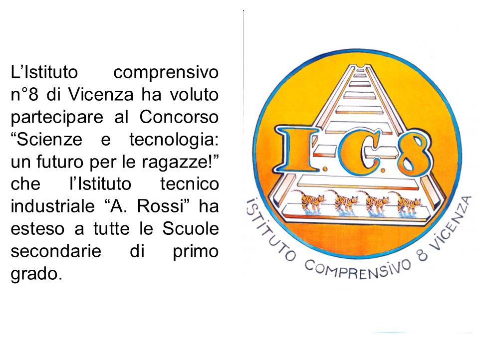 L'Istituto comprensivo n°8 di Vicenza ha voluto partecipare al Concorso Scienze e tecnologia: un futuro per le ragazze! che l'Istituto tecnico industriale A.