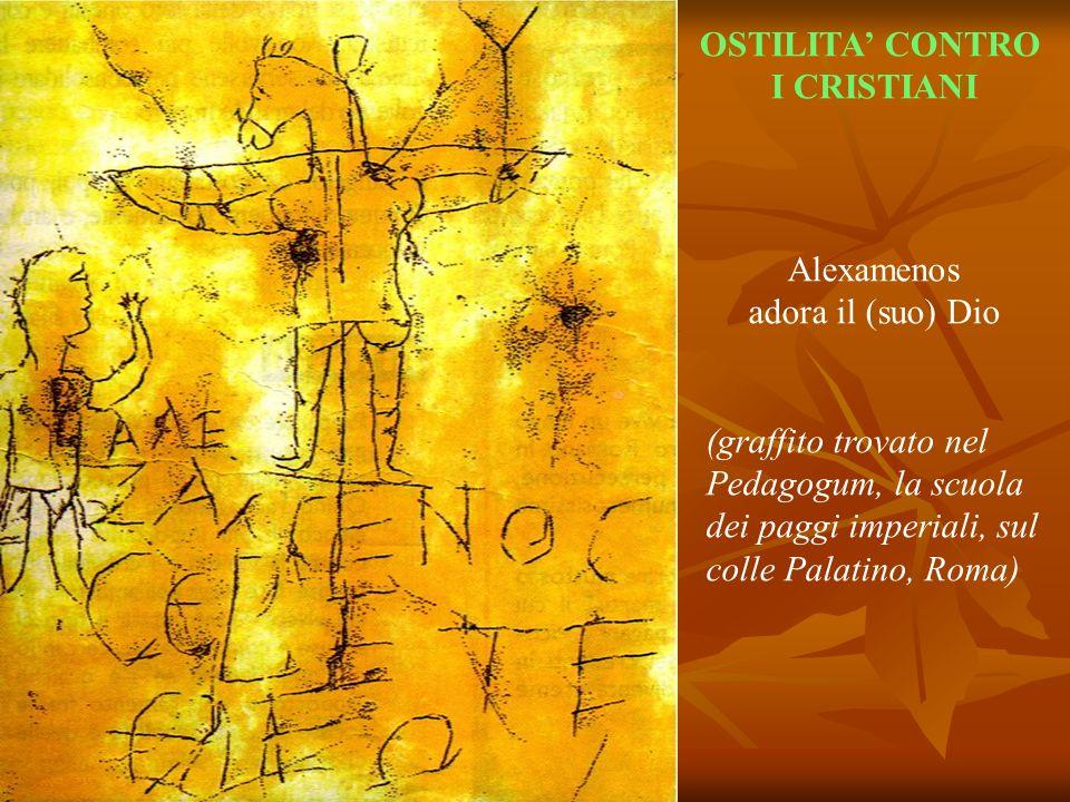 OSTILITA' CONTRO I CRISTIANI. Alexamenos. adora il (suo) Dio.