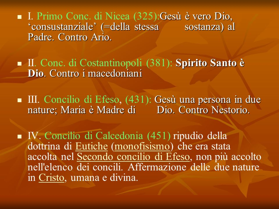 I. Primo Conc. di Nicea (325):Gesù è vero Dio, 'consustanziale' (=della stessa sostanza) al Padre. Contro Ario.