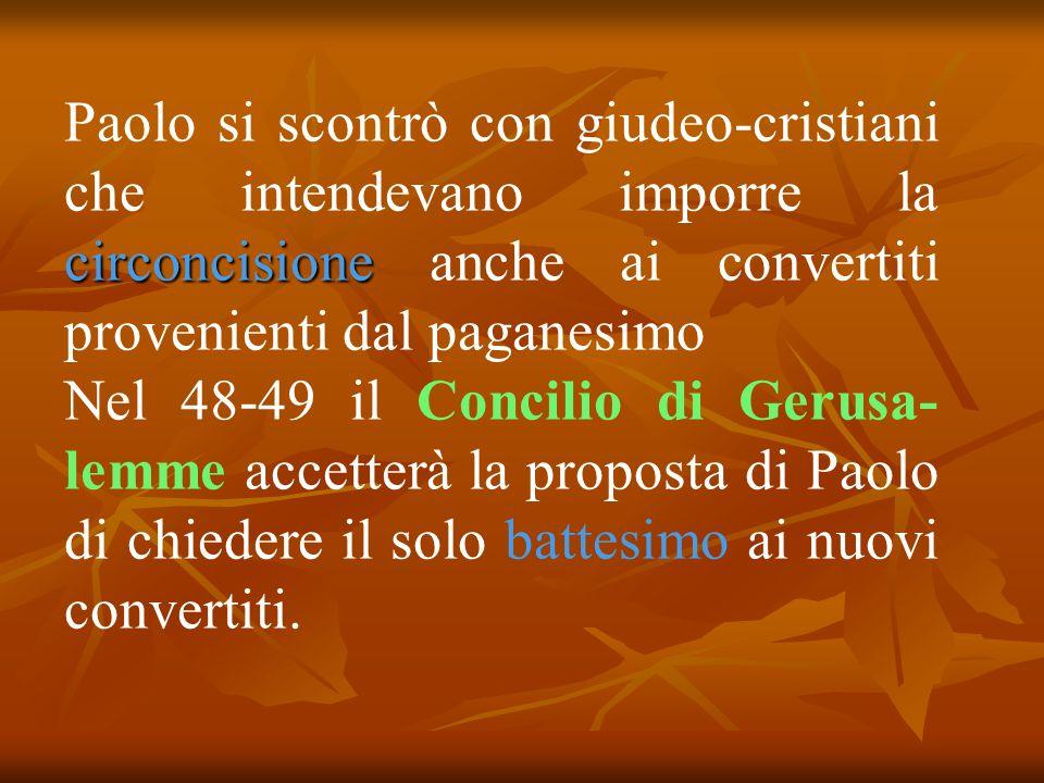 Paolo si scontrò con giudeo-cristiani che intendevano imporre la circoncisione anche ai convertiti provenienti dal paganesimo