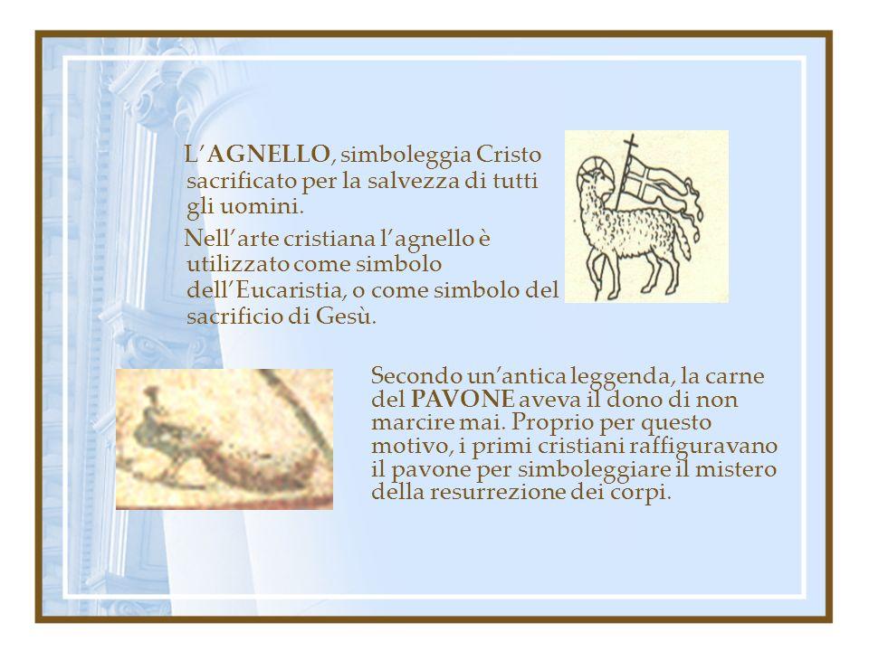 L'AGNELLO, simboleggia Cristo sacrificato per la salvezza di tutti gli uomini.