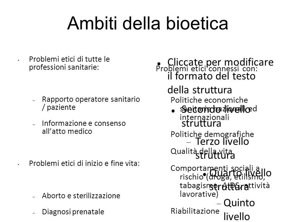 Ambiti della bioetica Problemi etici connessi con: