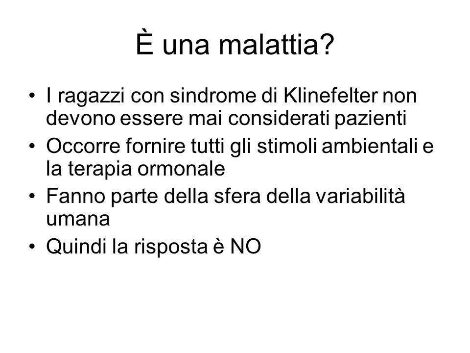 È una malattia I ragazzi con sindrome di Klinefelter non devono essere mai considerati pazienti.