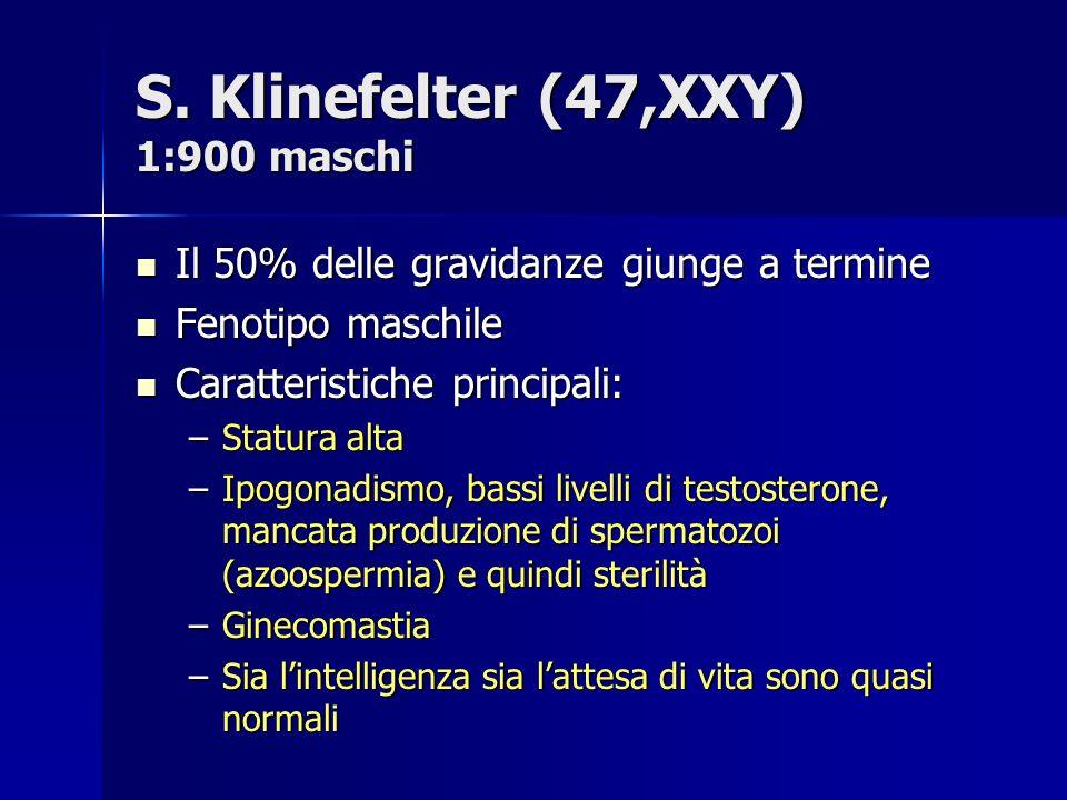 S. Klinefelter (47,XXY) 1:900 maschi