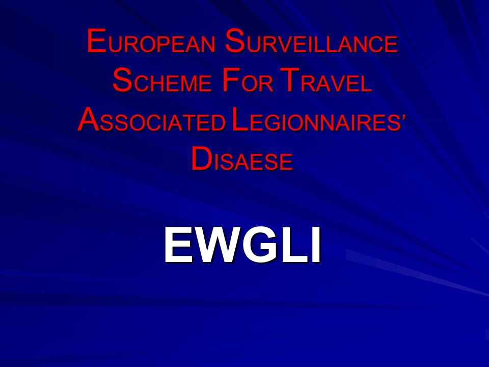 EUROPEAN SURVEILLANCE SCHEME FOR TRAVEL ASSOCIATED LEGIONNAIRES' DISAESE