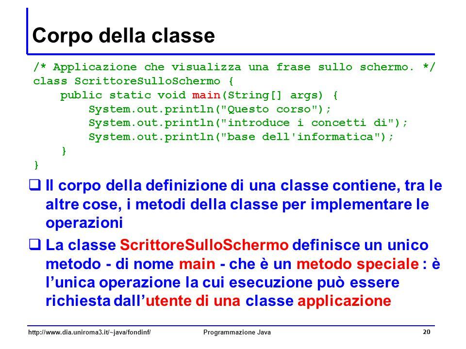 Corpo della classe /* Applicazione che visualizza una frase sullo schermo. */ class ScrittoreSulloSchermo {