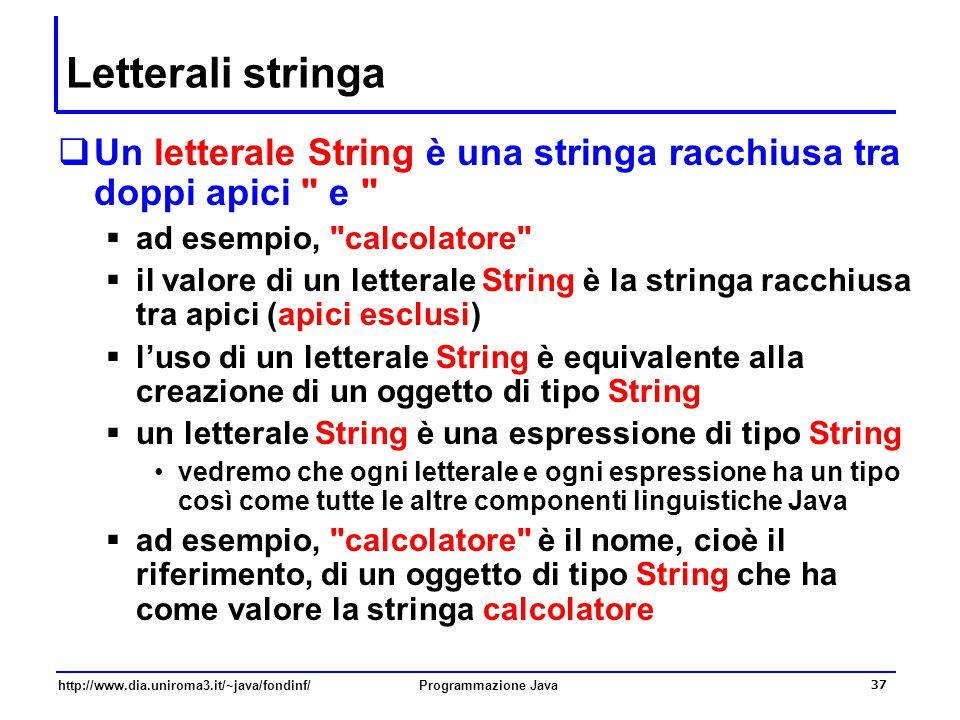 Letterali stringa Un letterale String è una stringa racchiusa tra doppi apici e ad esempio, calcolatore