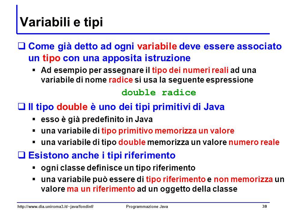 Variabili e tipi Come già detto ad ogni variabile deve essere associato un tipo con una apposita istruzione.