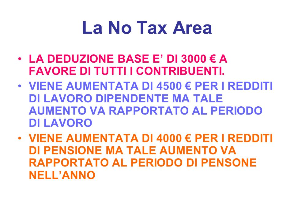 La No Tax AreaLA DEDUZIONE BASE E' DI 3000 € A FAVORE DI TUTTI I CONTRIBUENTI.