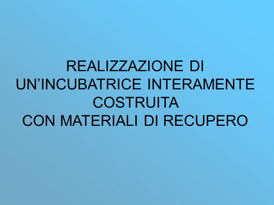 REALIZZAZIONE DI UN'INCUBATRICE INTERAMENTE COSTRUITA CON MATERIALI DI RECUPERO