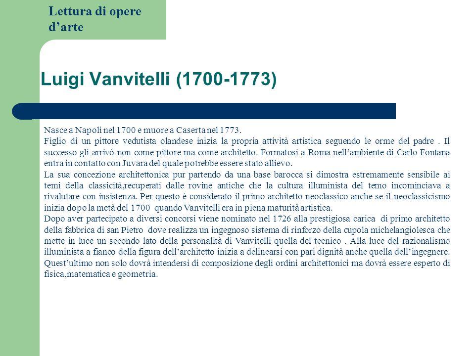Luigi Vanvitelli (1700-1773) Nasce a Napoli nel 1700 e muore a Caserta nel 1773.