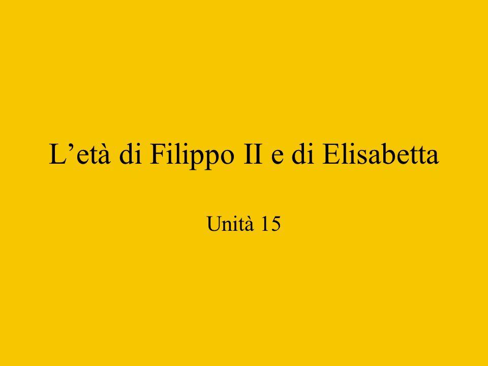 L'età di Filippo II e di Elisabetta