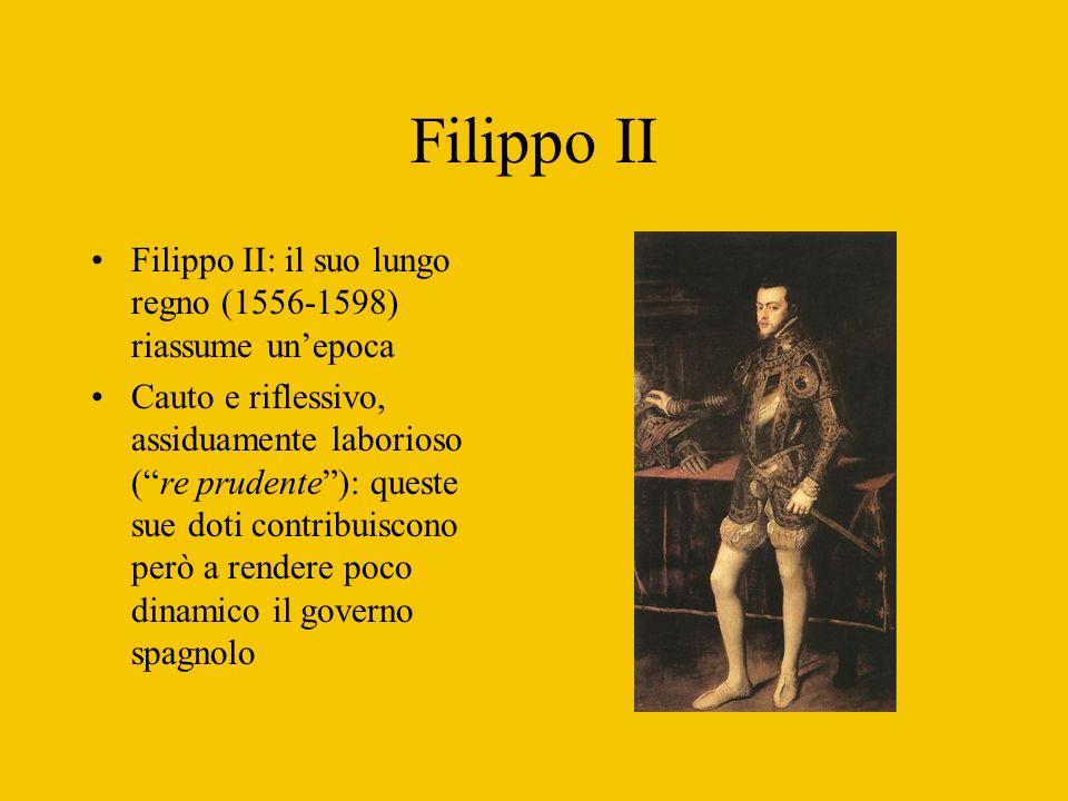 Filippo II Filippo II: il suo lungo regno (1556-1598) riassume un'epoca.