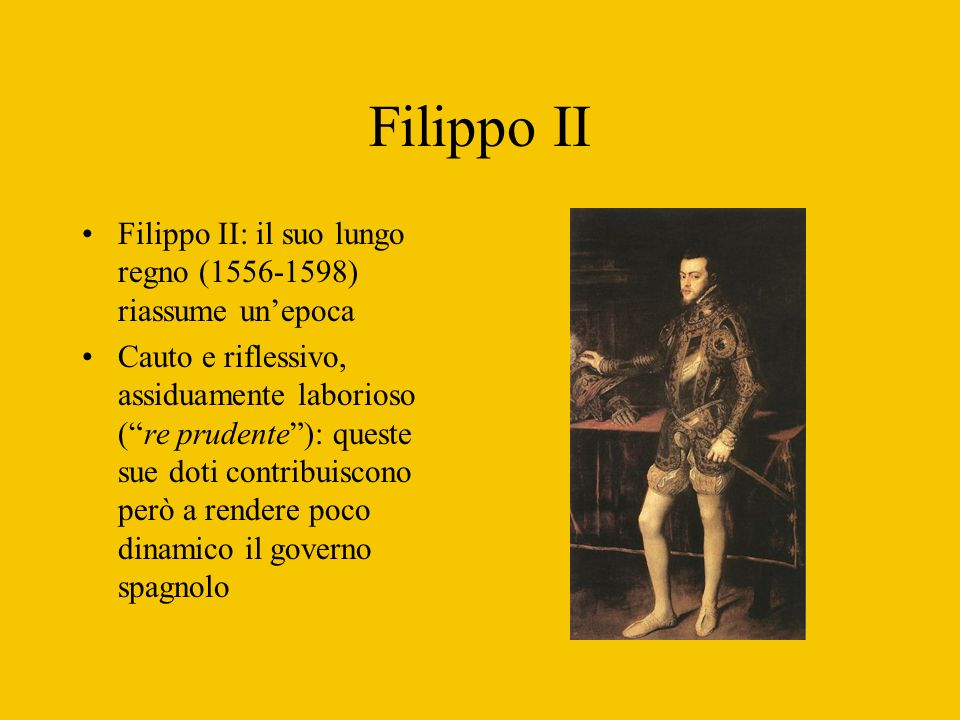 Filippo IIFilippo II: il suo lungo regno (1556-1598) riassume un'epoca.