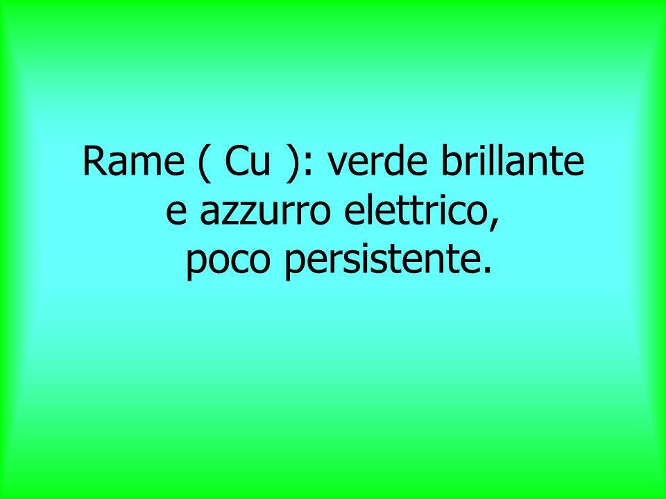 Rame ( Cu ): verde brillante e azzurro elettrico, poco persistente.
