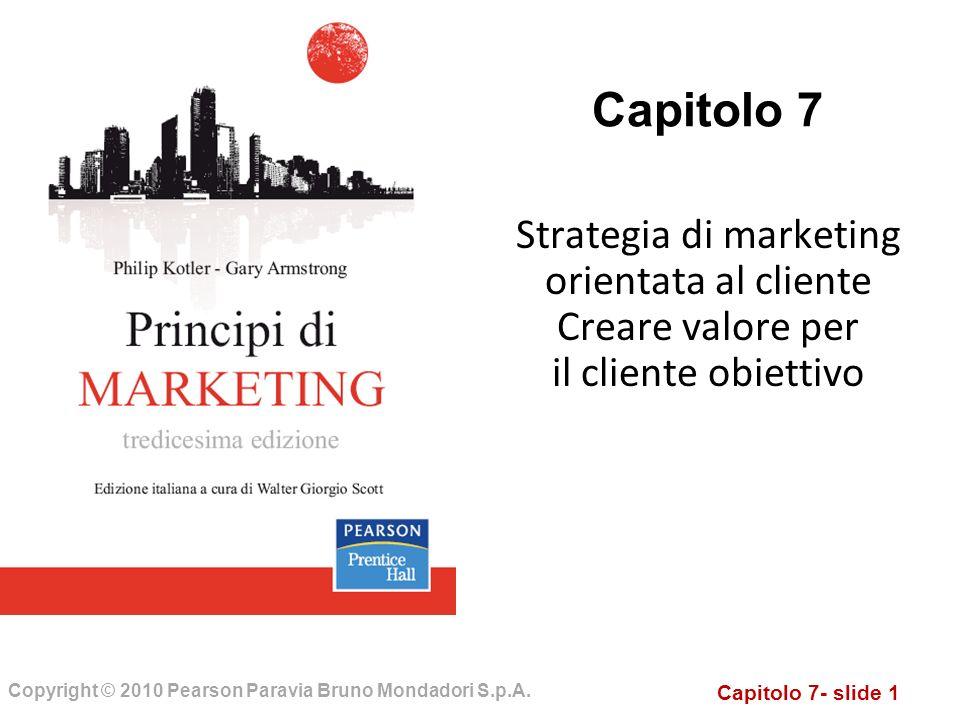 Capitolo 7 Strategia di marketing orientata al cliente Creare valore per il cliente obiettivo