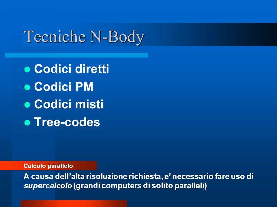 Tecniche N-Body Codici diretti Codici PM Codici misti Tree-codes