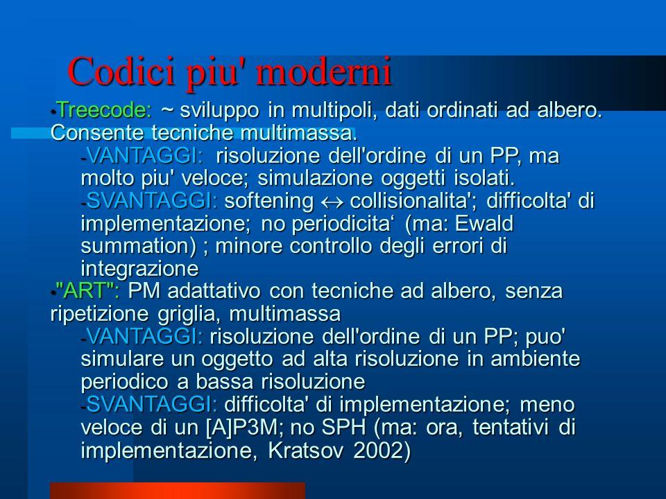 Codici piu moderniTreecode: ~ sviluppo in multipoli, dati ordinati ad albero. Consente tecniche multimassa.