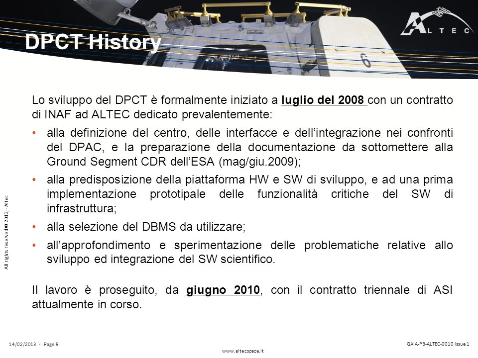 DPCT History Lo sviluppo del DPCT è formalmente iniziato a luglio del 2008 con un contratto di INAF ad ALTEC dedicato prevalentemente: