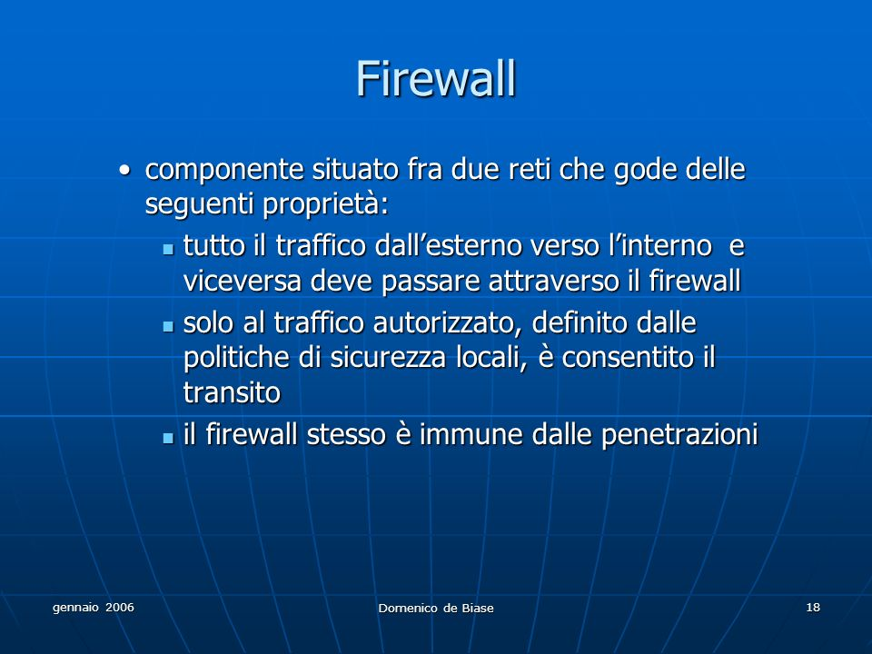 Firewall componente situato fra due reti che gode delle seguenti proprietà: