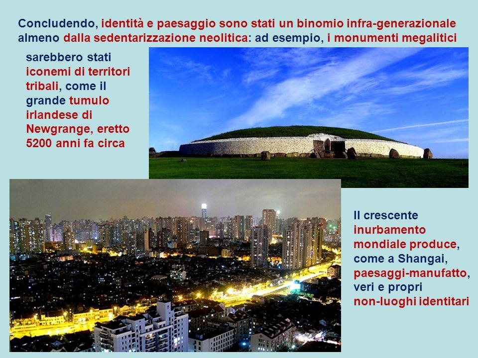 Concludendo, identità e paesaggio sono stati un binomio infra-generazionale almeno dalla sedentarizzazione neolitica: ad esempio, i monumenti megalitici