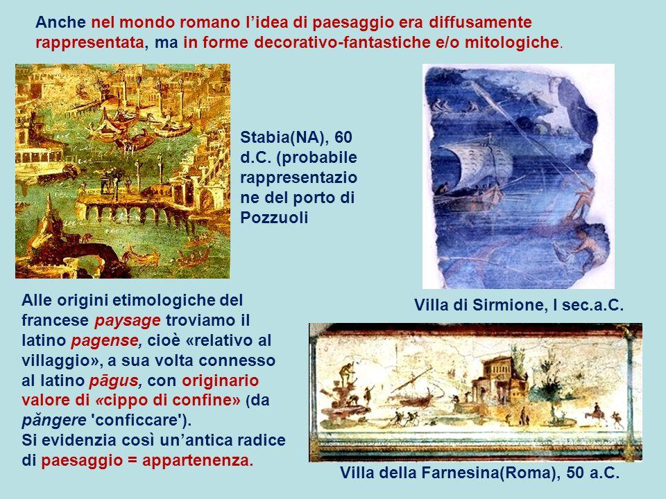 Anche nel mondo romano l'idea di paesaggio era diffusamente rappresentata, ma in forme decorativo-fantastiche e/o mitologiche.