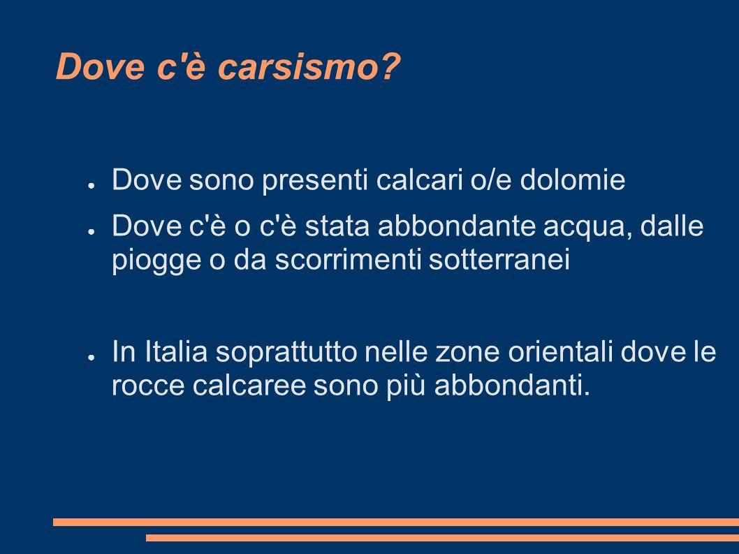 Dove c è carsismo Dove sono presenti calcari o/e dolomie