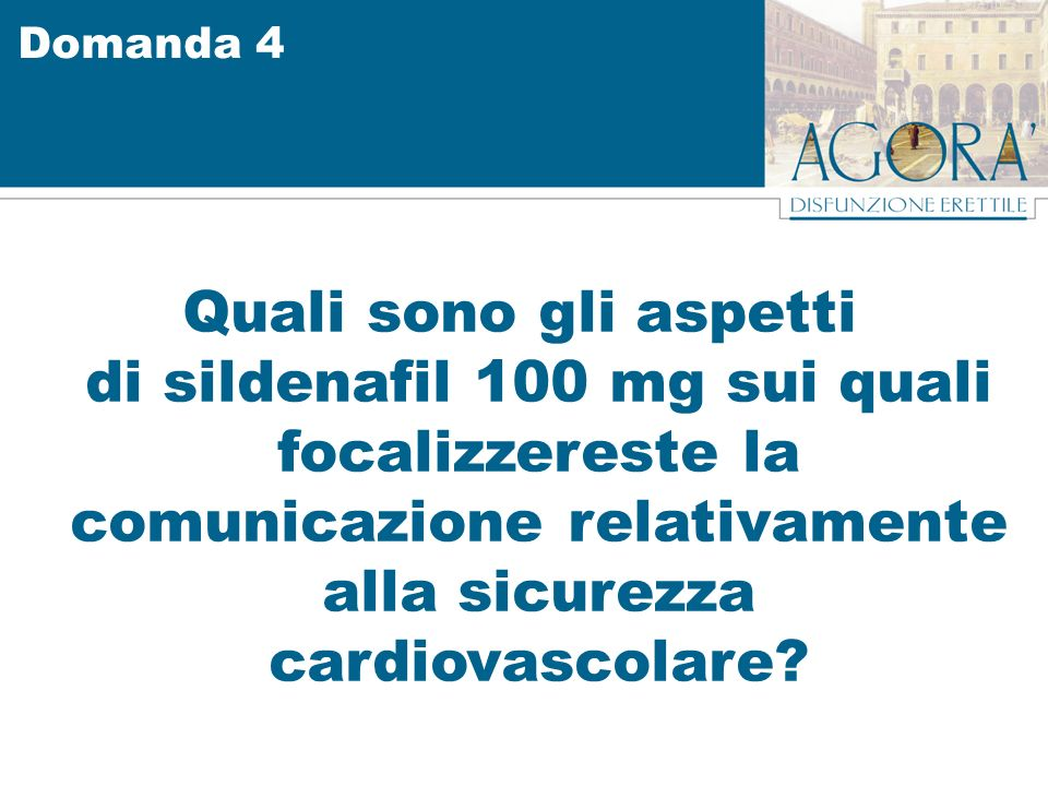 Domanda 4 Quali sono gli aspetti di sildenafil 100 mg sui quali focalizzereste la comunicazione relativamente alla sicurezza cardiovascolare
