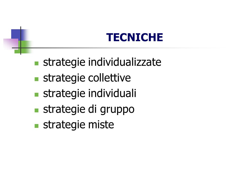 TECNICHE strategie individualizzate. strategie collettive. strategie individuali. strategie di gruppo.