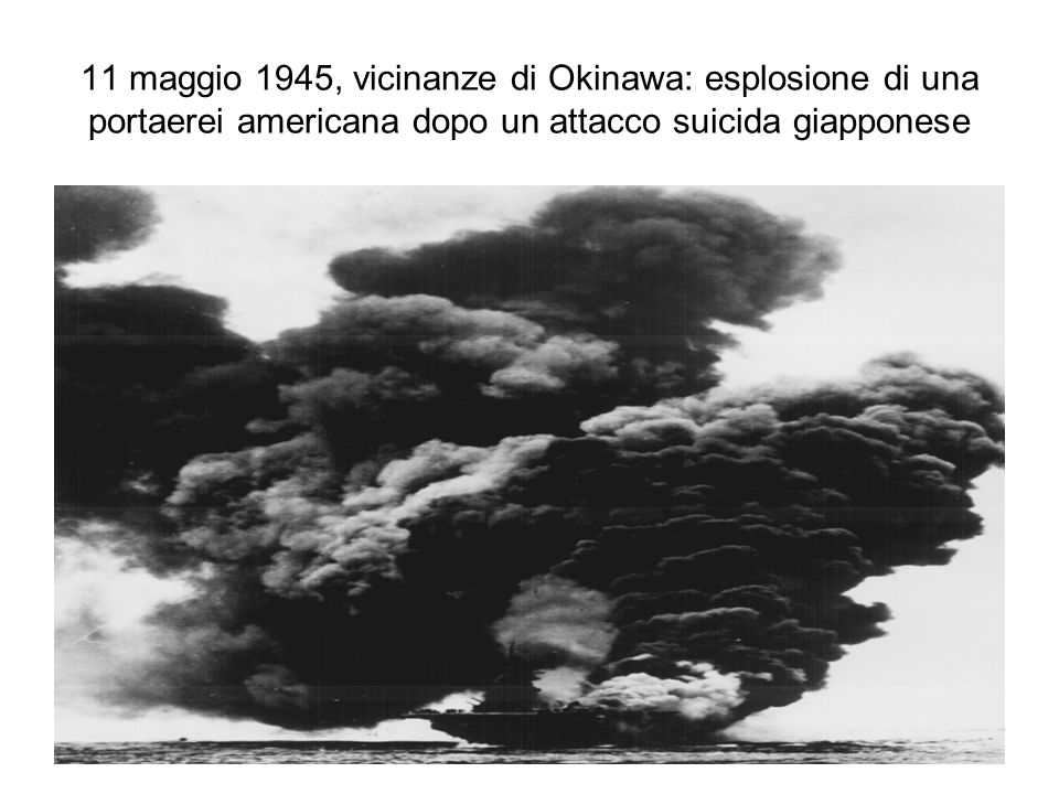 11 maggio 1945, vicinanze di Okinawa: esplosione di una portaerei americana dopo un attacco suicida giapponese