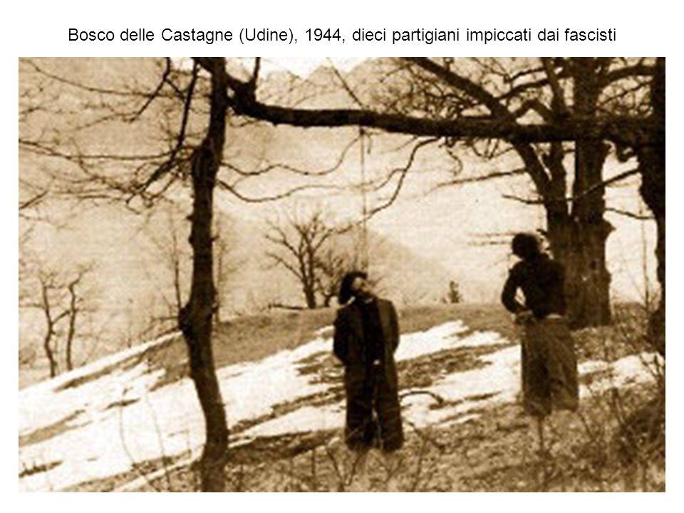 Bosco delle Castagne (Udine), 1944, dieci partigiani impiccati dai fascisti