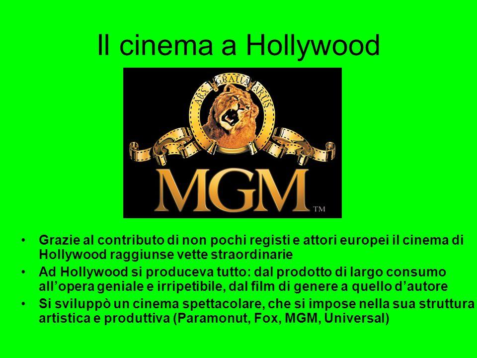 Il cinema a Hollywood Grazie al contributo di non pochi registi e attori europei il cinema di Hollywood raggiunse vette straordinarie.