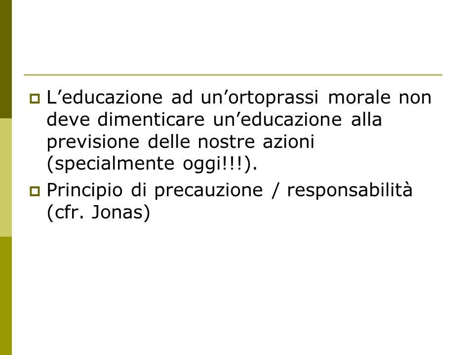 L'educazione ad un'ortoprassi morale non deve dimenticare un'educazione alla previsione delle nostre azioni (specialmente oggi!!!).