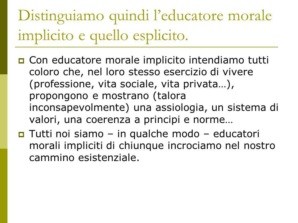 Distinguiamo quindi l'educatore morale implicito e quello esplicito.