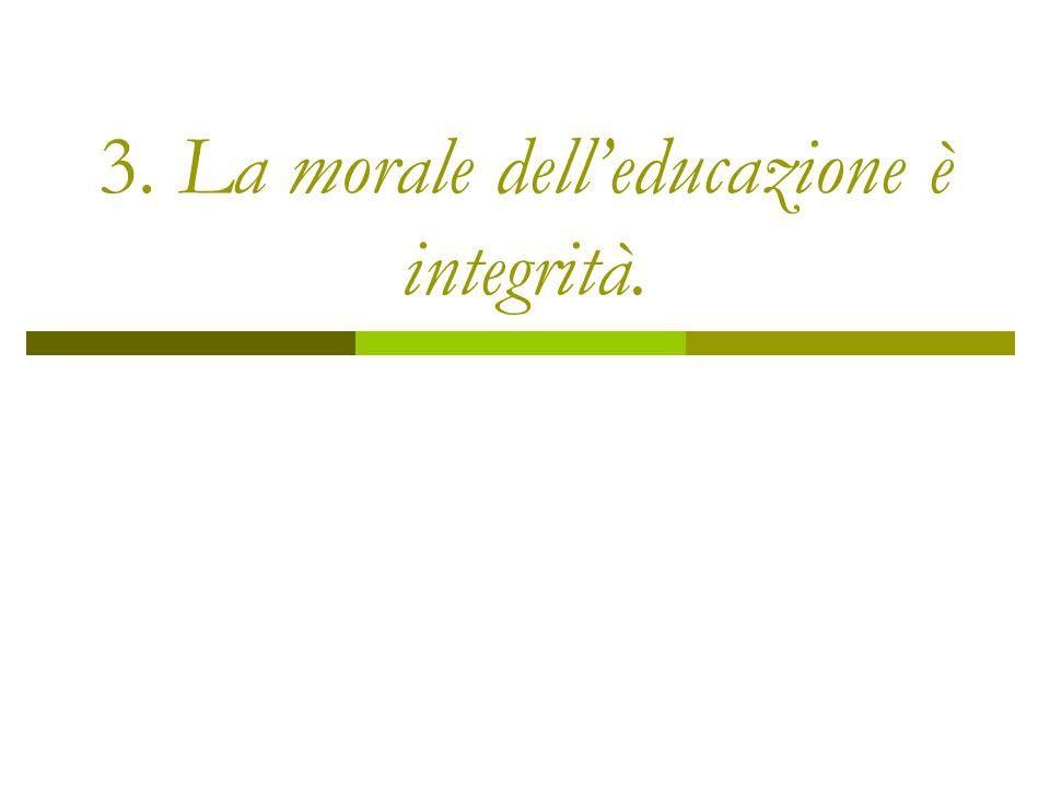 3. La morale dell'educazione è integrità.