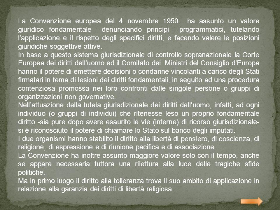 La Convenzione europea del 4 novembre 1950 ha assunto un valore giuridico fondamentale denunciando principi programmatici, tutelando l'applicazione e il rispetto degli specifici diritti, e facendo valere le posizioni giuridiche soggettive attive.