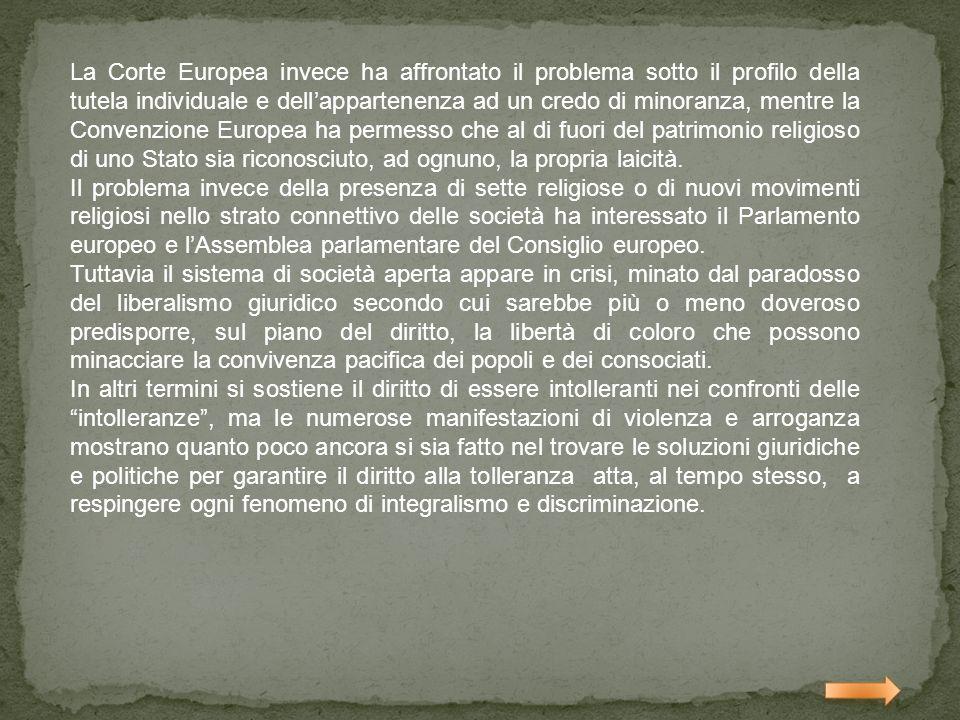La Corte Europea invece ha affrontato il problema sotto il profilo della tutela individuale e dell'appartenenza ad un credo di minoranza, mentre la Convenzione Europea ha permesso che al di fuori del patrimonio religioso di uno Stato sia riconosciuto, ad ognuno, la propria laicità.