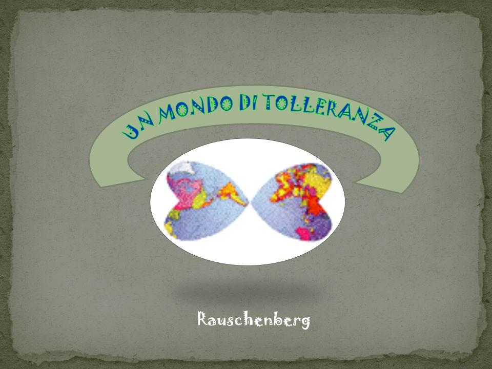 UN MONDO DI TOLLERANZA Rauschenberg