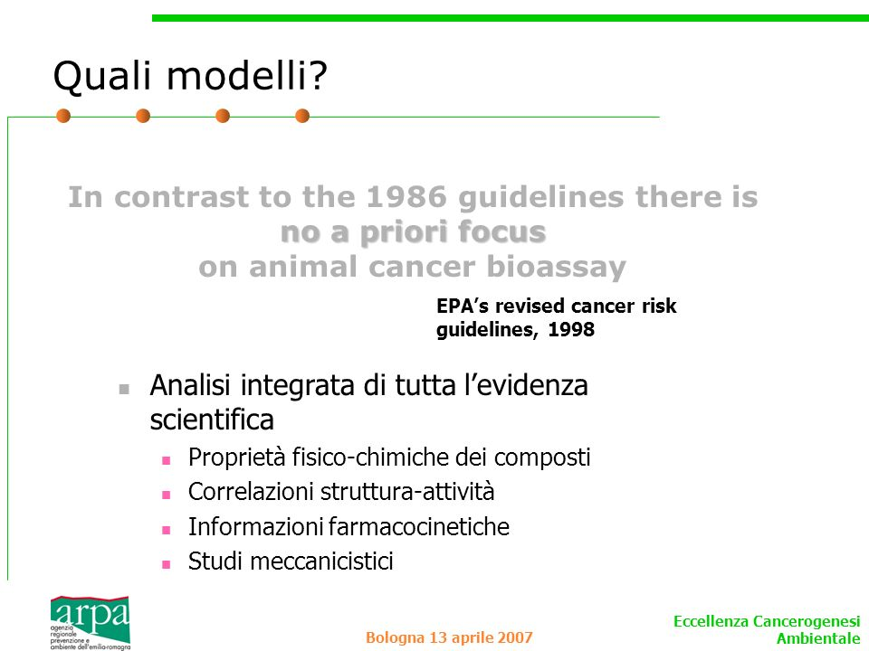 Quali modelli In contrast to the 1986 guidelines there is no a priori focus on animal cancer bioassay.