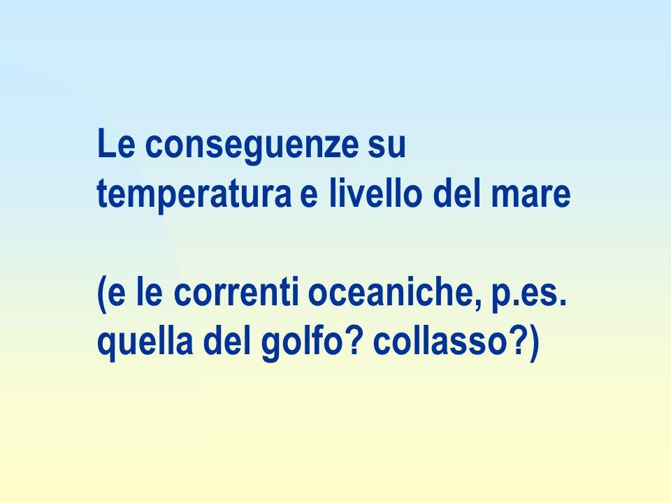 27/03/2017 Le conseguenze su temperatura e livello del mare (e le correnti oceaniche, p.es.