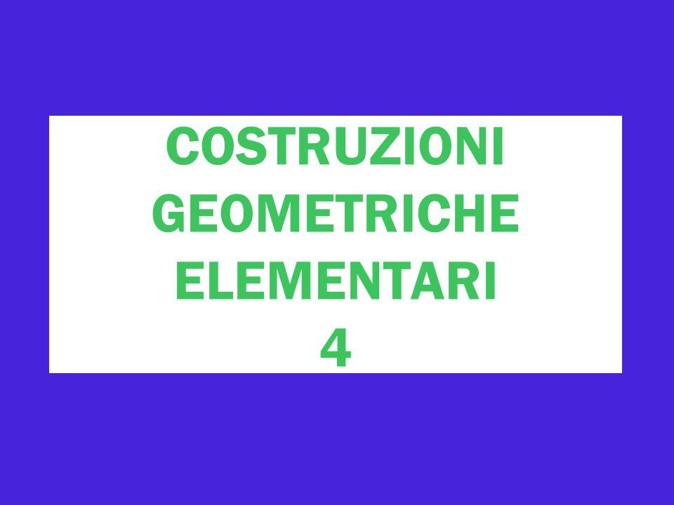 COSTRUZIONI GEOMETRICHE ELEMENTARI 4