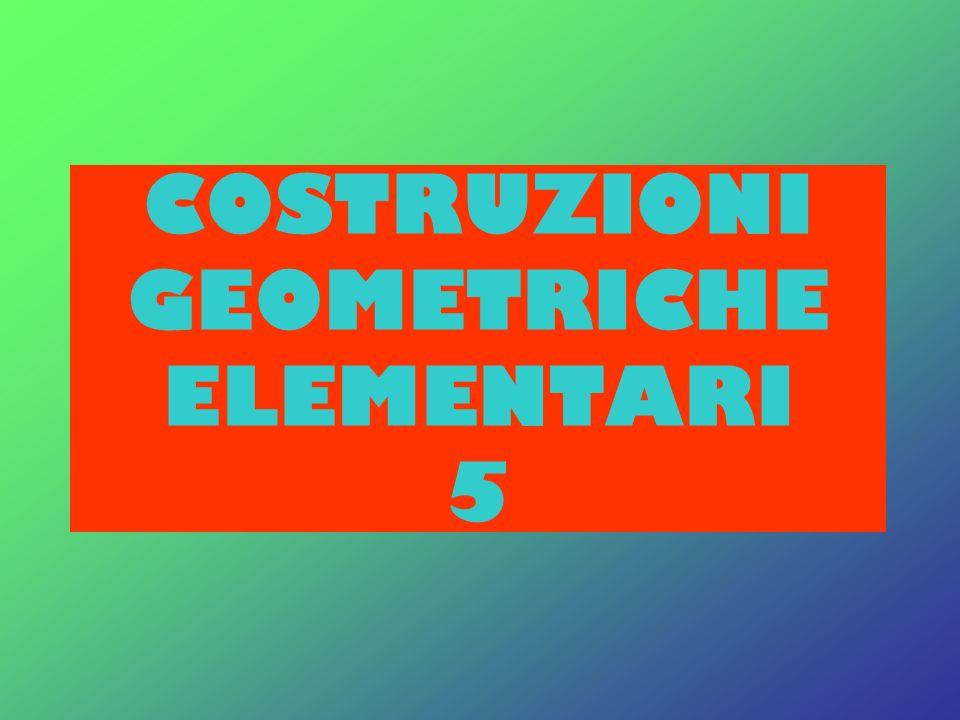 COSTRUZIONI GEOMETRICHE ELEMENTARI 5
