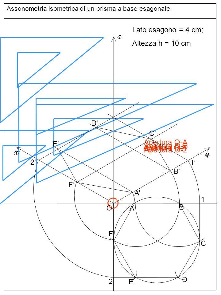 Base inferiore z x y Lato esagono = 4 cm; Altezza h = 10 cm D' C'