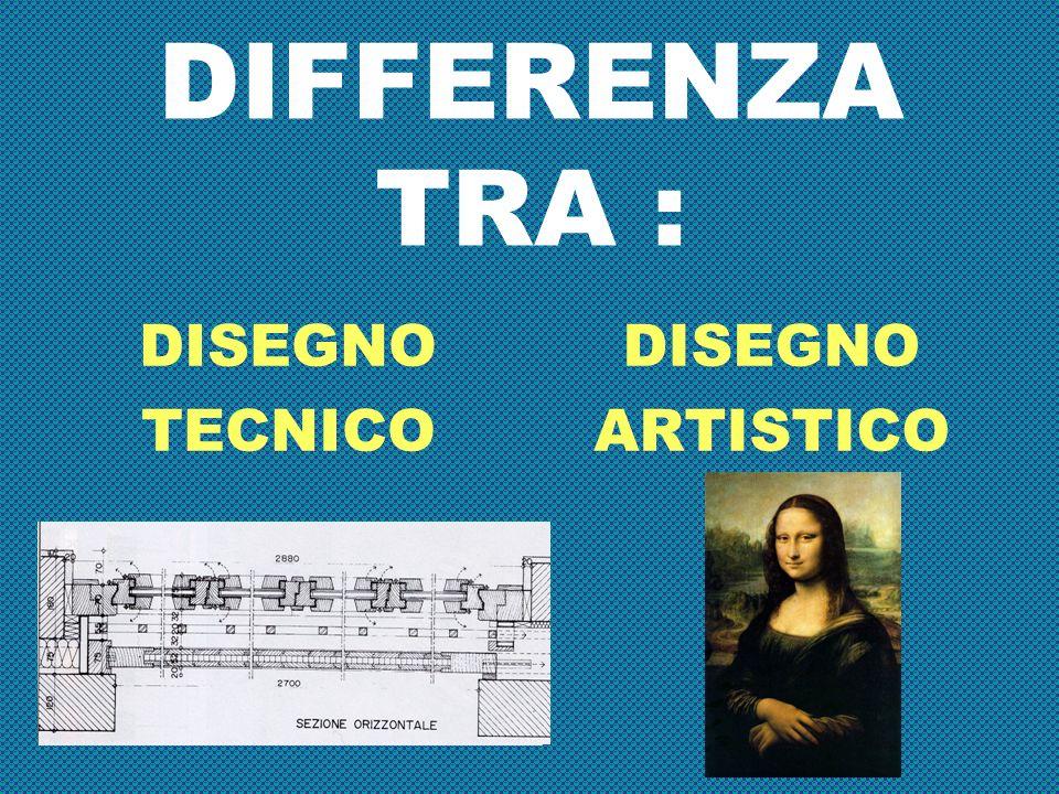 DIFFERENZA TRA : DISEGNO TECNICO DISEGNO ARTISTICO